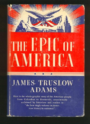 american dream by james truslow essay The 'american dream' is a term coined by james truslow in his 1932 book epic of america, but it is a concept as old as america itself: anything is possible if.