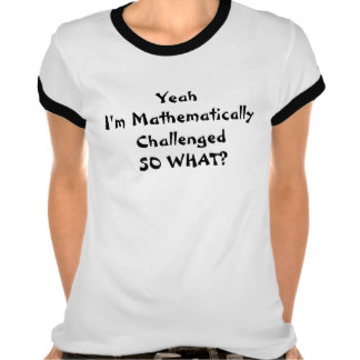 mathematically_challenged_t_shirt-r03908c08ea0a427ba3153b68fed7eb55_vjfef_324